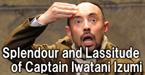 Splendour and Lassitude of Captain Iwatani Izumi